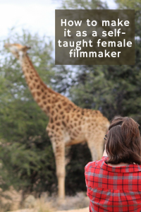 How to make it as a self taught female filmmaker